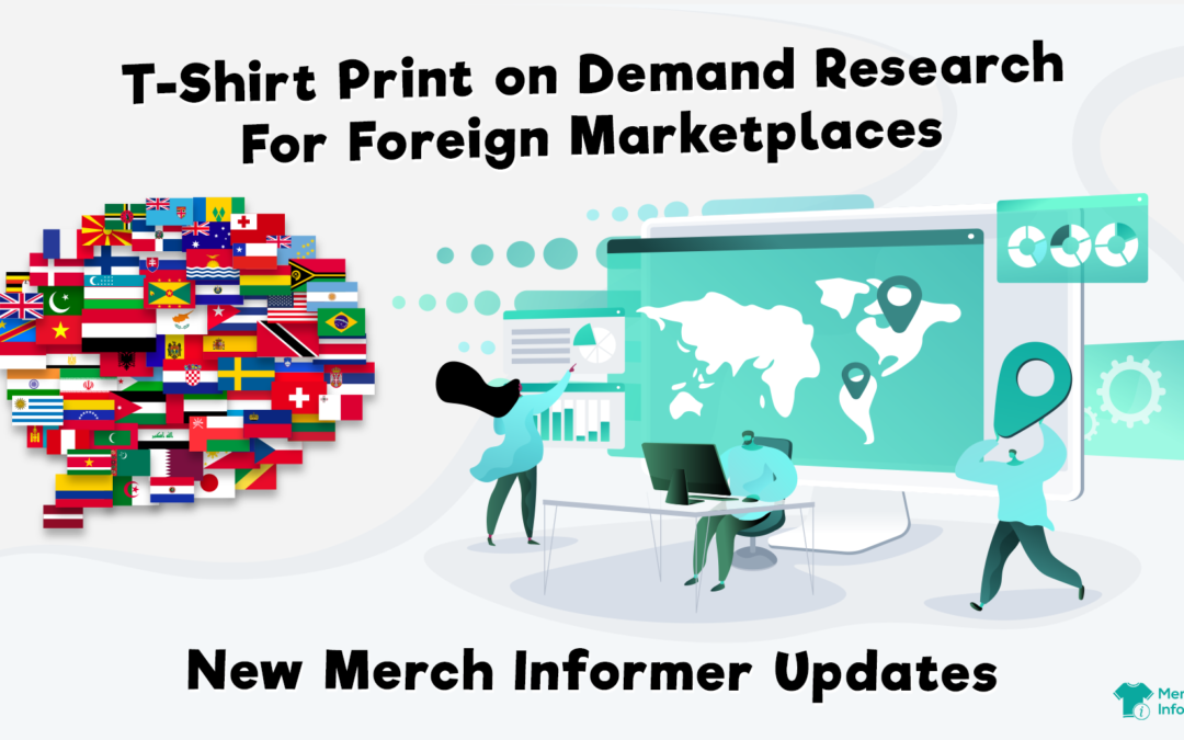 T-Shirt Print on Demand Research For Foreign Marketplaces – New Merch Informer Updates